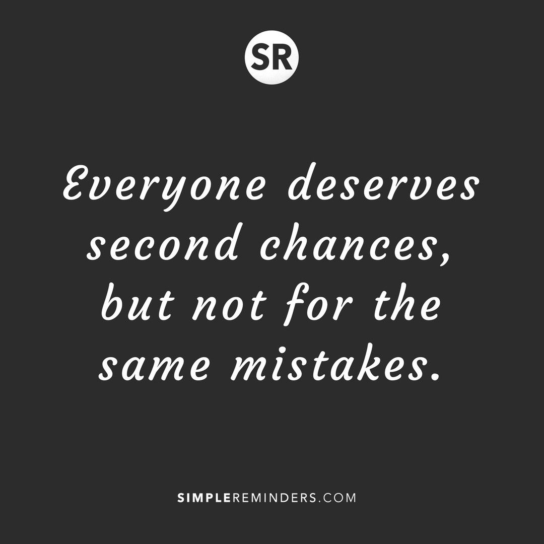 Everyone Deserves Second Chances But Not For The Same Mistakes