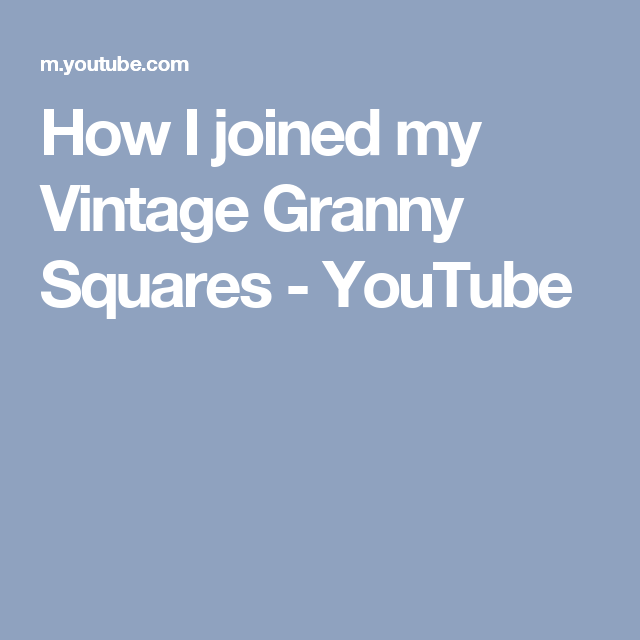 How I joined my Vintage Granny Squares - YouTube