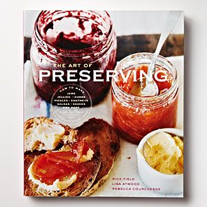 Best Technique and Equipment Cookbooks   The Art of Preserving   CookingLight.com