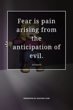 Fear is pain arising from the anticipation of evil. - Google Search