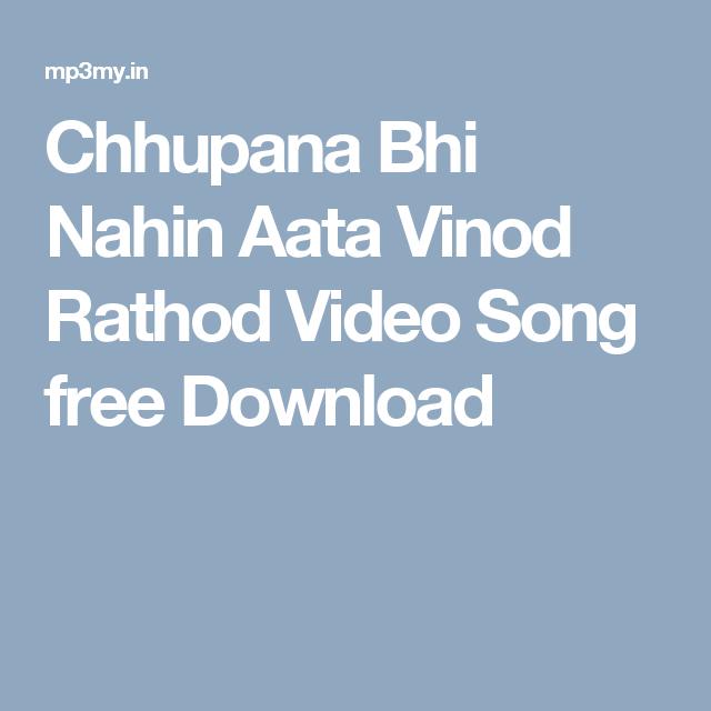 Chhupana Bhi Nahin Aata Vinod Rathod Video Song Free Download Songs Video Free Download