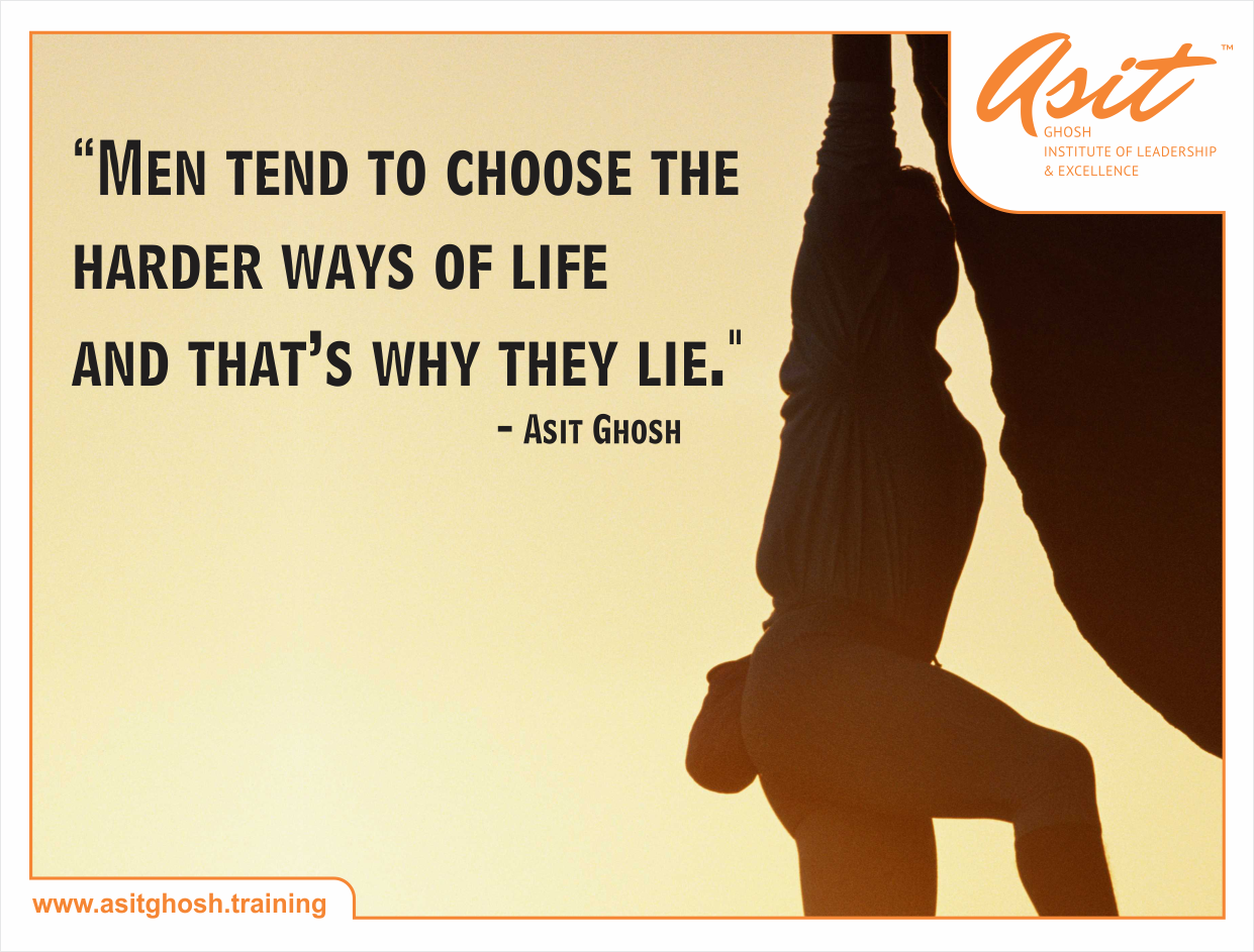 MEN TEND TO CHOOSE THE HARDER WAYS OF LIFE AND THAT'S WHY THEY LIE. - Asit Ghosh ‪#‎Quotes‬ ‪#‎Asit‬#Ghosh#FFT#ThoughtDrops