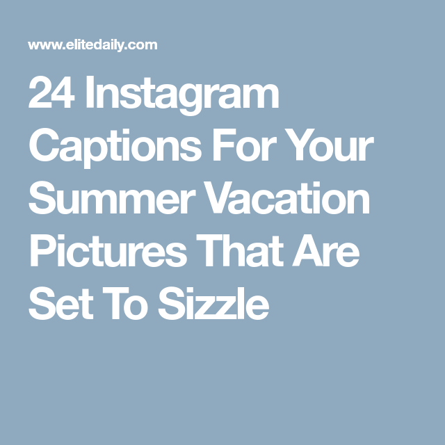 24 Instagram Captions For Your Summer Vacation Pictures ...