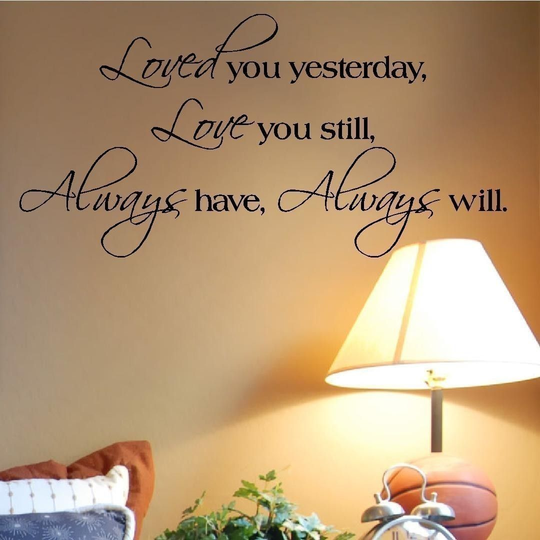 Loved You Yesterday Love You Still Vinyl Lettering Wall Sayings Home ...
