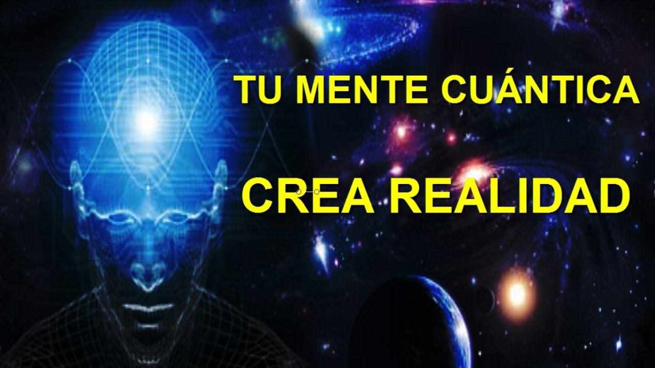 TU MENTE CUÁNTICA viaja por TIEMPO/ESPACIO CREANDO TU REALIDAD