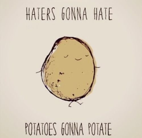 Potatoes Gonna Potate Gif Haters Gonna Hate Potatoes