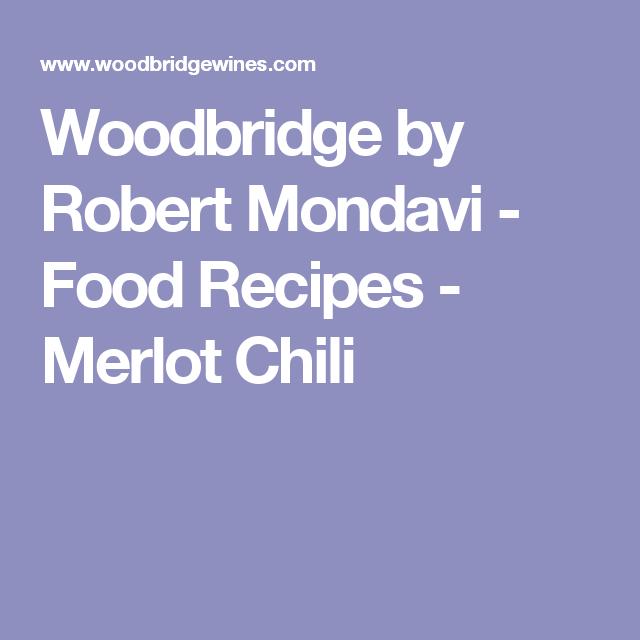 Woodbridge by Robert Mondavi - Food Recipes - Merlot Chili