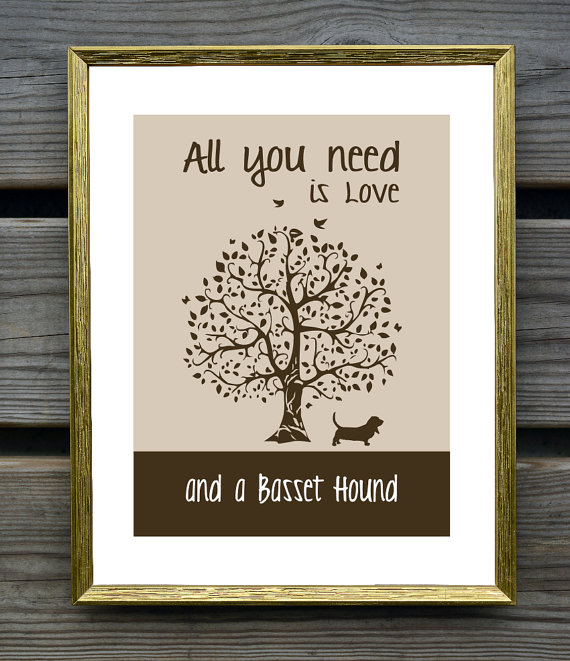 Basset Hound Art Print, All You Need Is Love And A Basset Hound ...