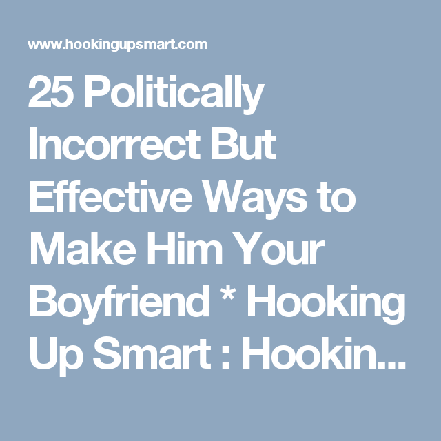 how to get your hook up to be your boyfriend