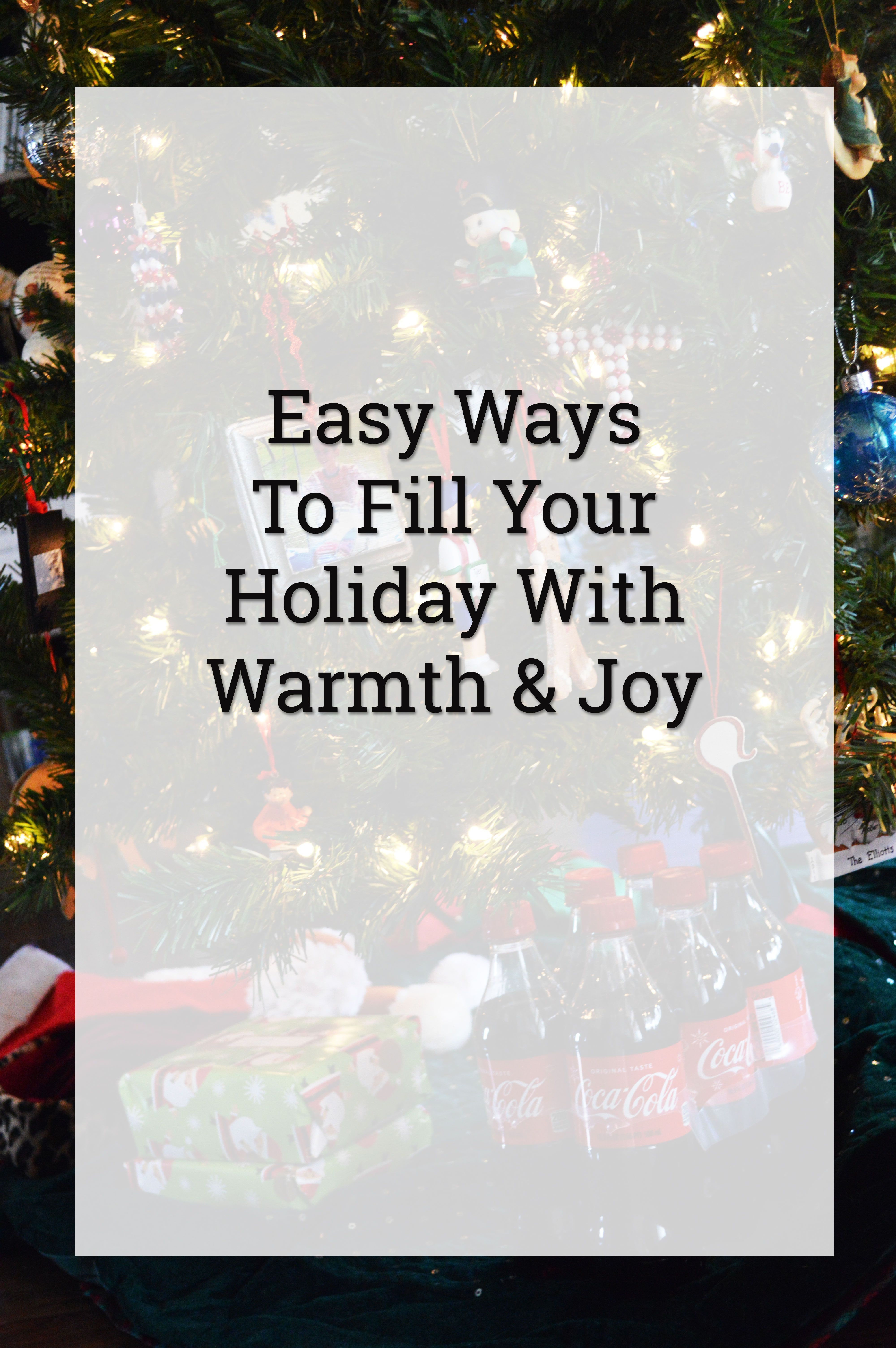 Easy Ways To Fill Your Holiday With Warmth & Joy   Holidays and Easy
