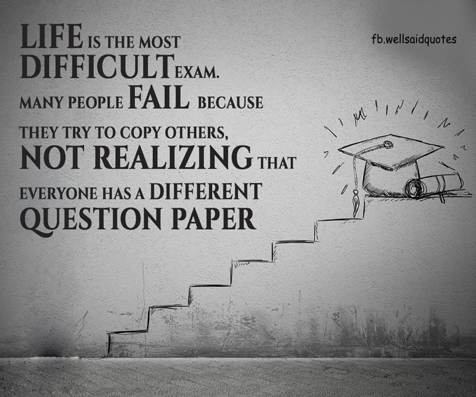 Life Is The Most Difficult Exam Many People Fail Because They Try To Copy Others Not Realizing That Everyone Has Positive Quotes Quotable Quotes Life Quotes