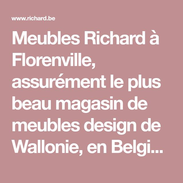 Meubles Richard A Florenville Assurement Le Plus Beau Magasin De Meubles Design De Wallonie En Belgique Proch Mobilier De Salon Magasin Meuble Meuble Design