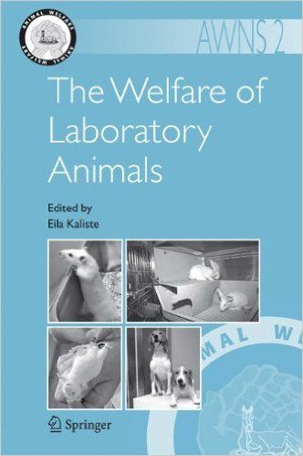 The welfare of laboratory animals / edited by Eila Kaliste. - Dordrecht : Springer, 2007.