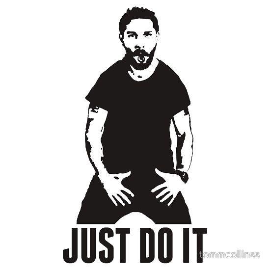 Just Do It Shia Labeouf T Shirt By Tommcollinss Shia Labeouf Just Do It Shia