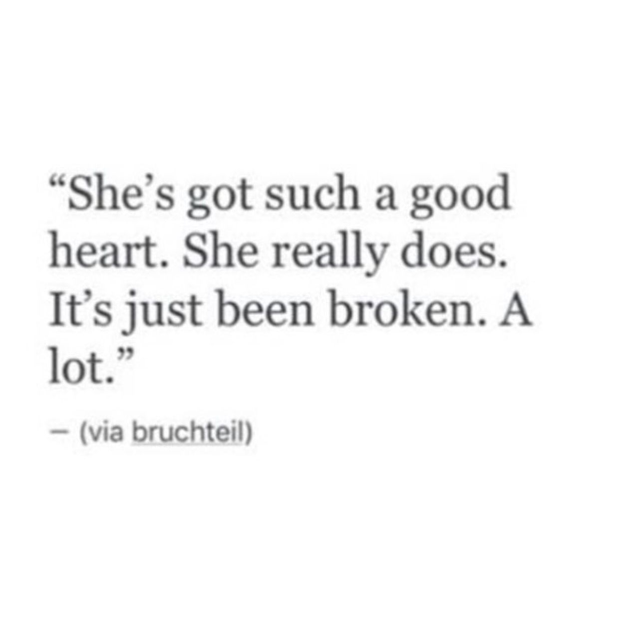 Those who have a good heart usually get their heart broken because they can love so quickly