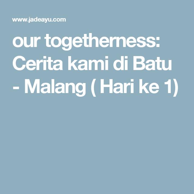 our togetherness: Cerita kami di Batu - Malang ( Hari ke 1)