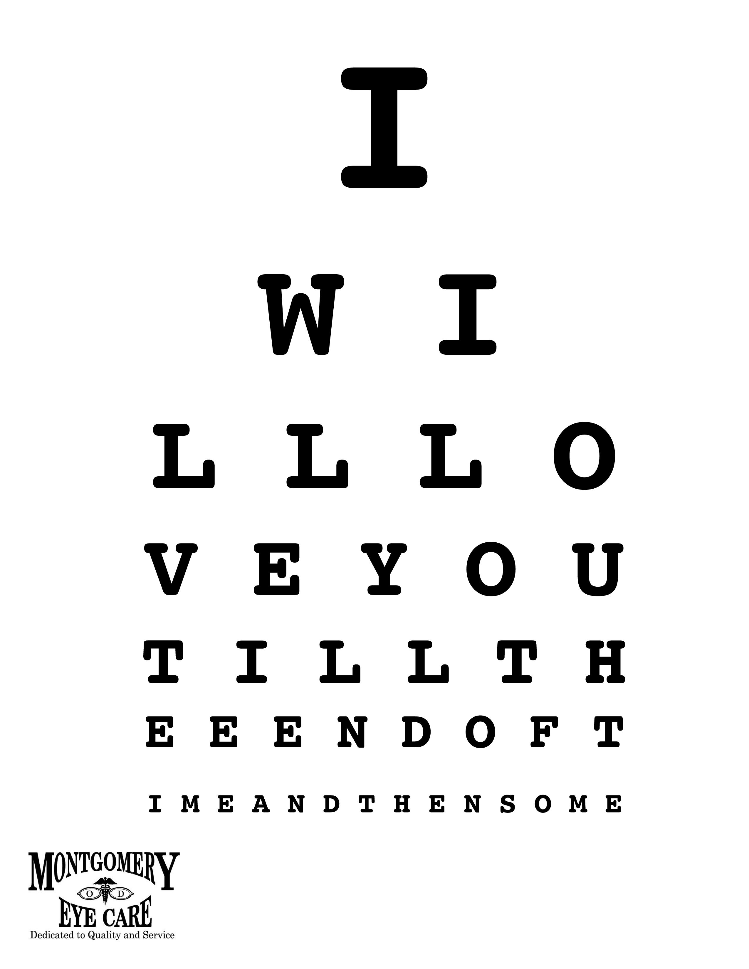 "Montgomery Eye Care ""LOVE"" Eye Chart ""I will love you till the"