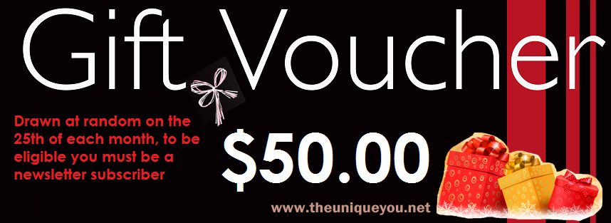 Exciting news! We will be giving away a $50.00 voucher EACH month drawn at random from our newsletter subscribers. You're not one? No probem visit http://theuniqueyou.net/ to sign up!