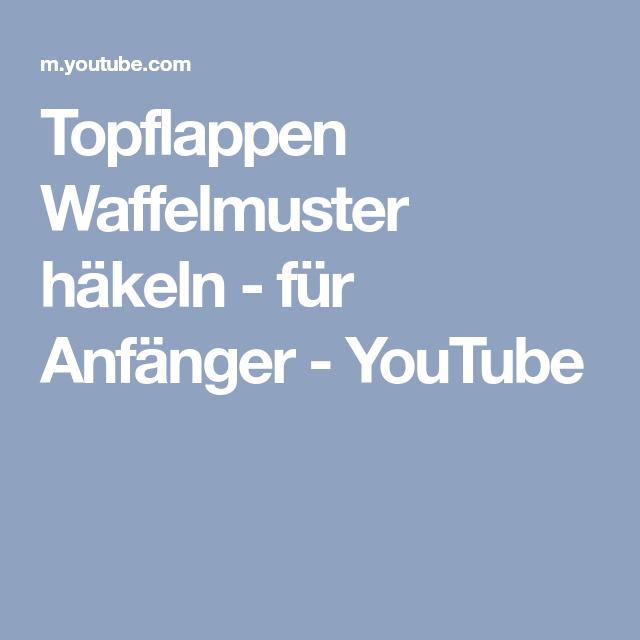 Topflappen Waffelmuster Häkeln Für Anfänger Youtube Stricken