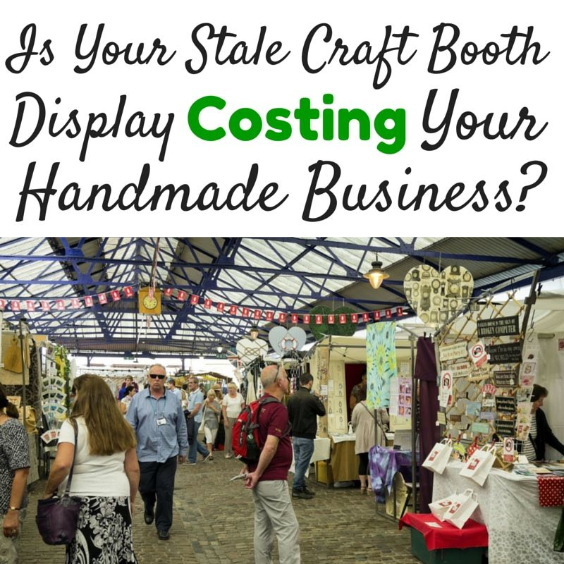 Is Your Stale Craft Booth Display Costing Your Handmade Business