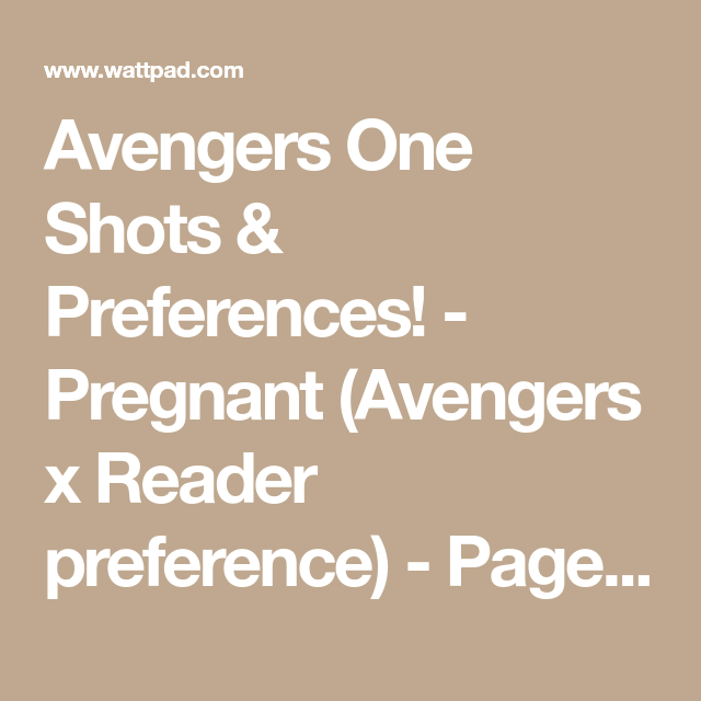 Avengers One Shots & Preferences! - Pregnant (Avengers x Reader