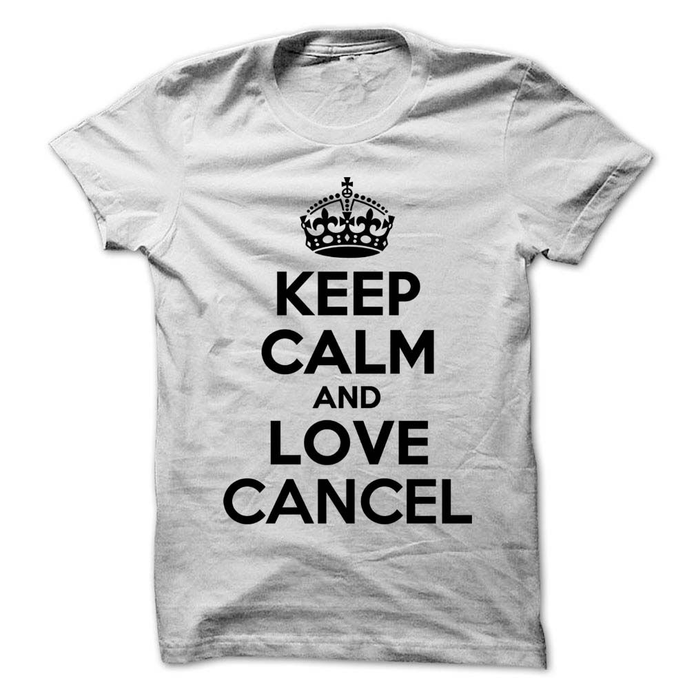 Keep Calm And Love Cancel T Shirts Hoodies Shopping Now