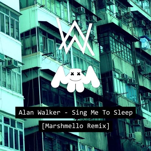 Sing Me To Sleep Marshmello Remix By Alan Walker With Images