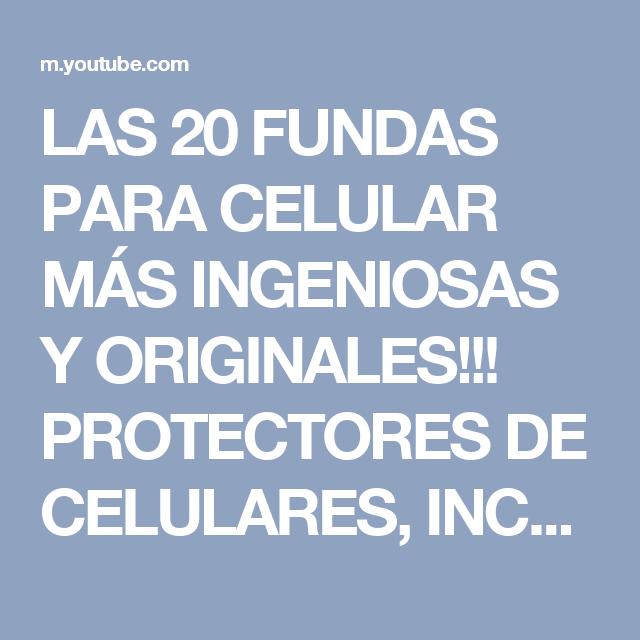 LAS 20 FUNDAS PARA CELULAR MÁS INGENIOSAS Y ORIGINALES!!! PROTECTORES DE CELULARES, INCREÍBLES!! - YouTube