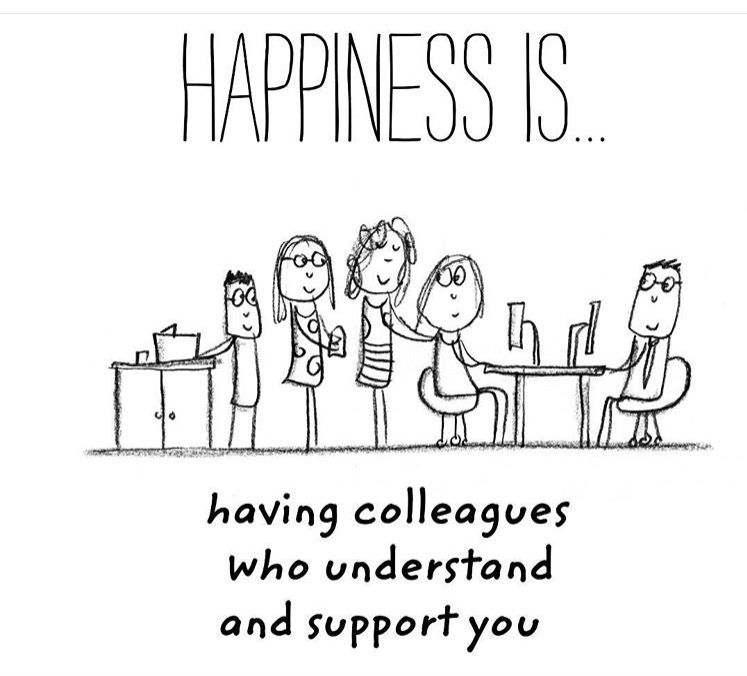 Happiness Is Having Colleagues Who Understand Support You Colleagues Quotes Work Quotes Work Motivational Quotes
