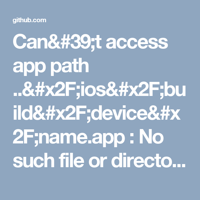 Can't access app path   /ios/build/device/name app : No such