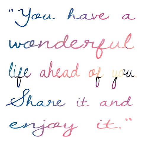 Awesome You Have A Wonderful Life Ahead Of You. Share It And Enjoy It. #juliomedina  #quotes