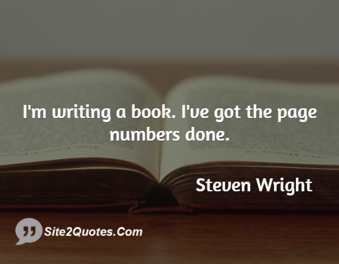 Im Writing A Book Ive Got The Page Numbers Done Steven Wright Funny Quotes Writing A Book Funny Quotes Writing Humor