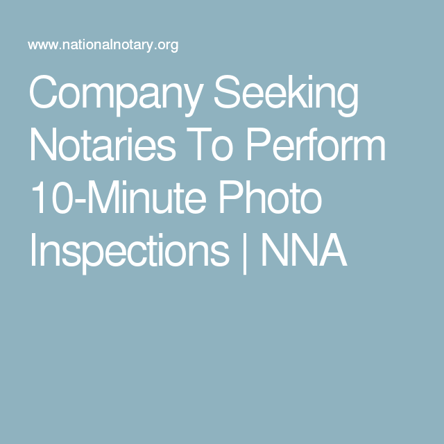 Company Seeking Notaries To Perform 10 Minute Photo Inspections Notary Signing Agent Notary Notary Public Business
