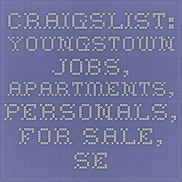 craigslist: youngstown jobs, apartments, personals, for sale
