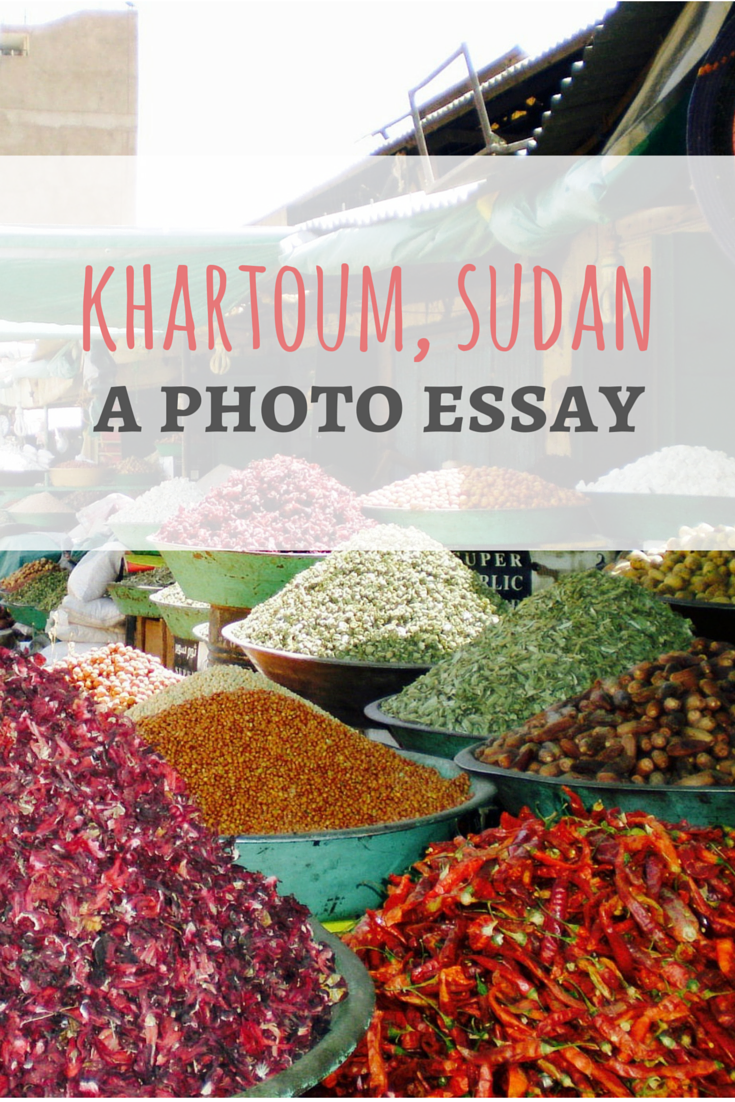 Khartoum Sudan A Photo Essay Sudan Africa Travel Photo Essay