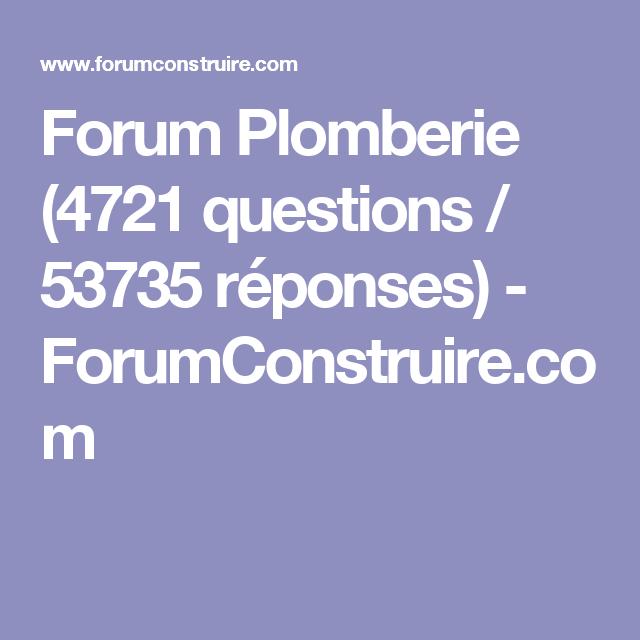 Forum Plomberie (4721 questions / 53735 réponses) - ForumConstruire.com