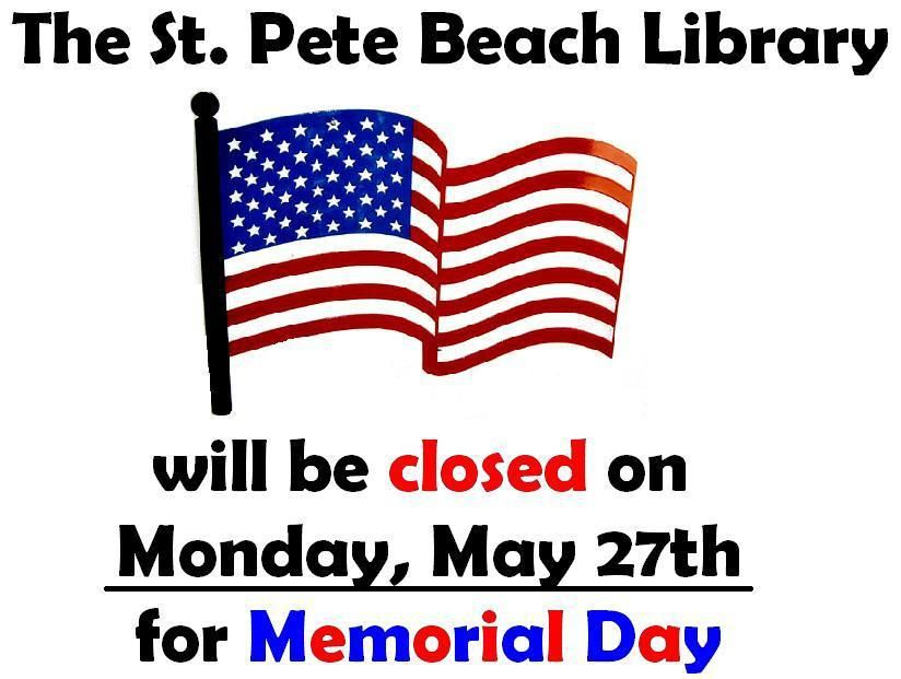 The St Pete Beach Library Will Be Closed On Monday May 27th In Observance Of Memorial Day Memorial Day The St Day