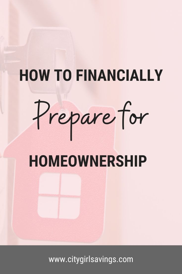 You should financially prepare to buy a home *before* you are actually ready to buy! Home ownership is a huge financial decision, so making sure you are prepared is important! You can be working to prepare years before you make the purchase to help you along the journey. #homeownership #financecoach #citygirlsavings