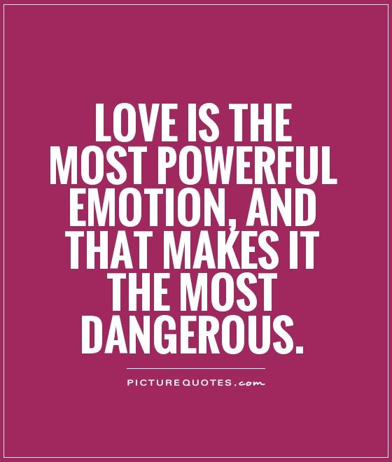 Powerful Love Quotes Beauteous Love Is The Most Powerful Emotion And That Makes It The Most