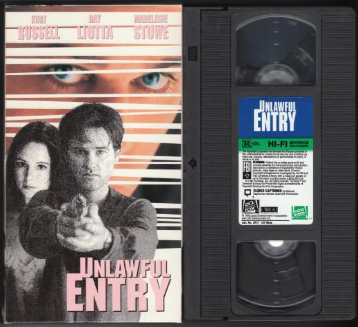 UNLAWFUL ENTRY (1992): VHS Videotape, tape has been viewed once and is in excellent condition, Fox Video 1977, approx. 107 minutes, Rated R, Color, Hi-Fi Stereo Audio, Box cover is in excellent condition with a minor sticky spot and color lift on the bottom back cover where the manufacturer's seal tape was placed. A tense thriller that stars Kurt Russell, Ray Liotta and Madeleine Stowe. Directed by Jonathan Kaplan. $1.75
