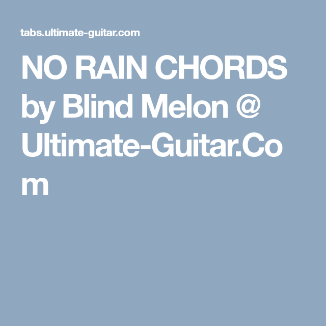 NO RAIN CHORDS by Blind Melon @ Ultimate-Guitar.Com | Guitar ...