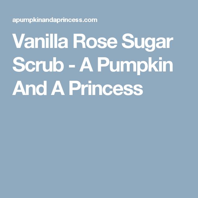 Vanilla Rose Sugar Scrub - A Pumpkin And A Princess