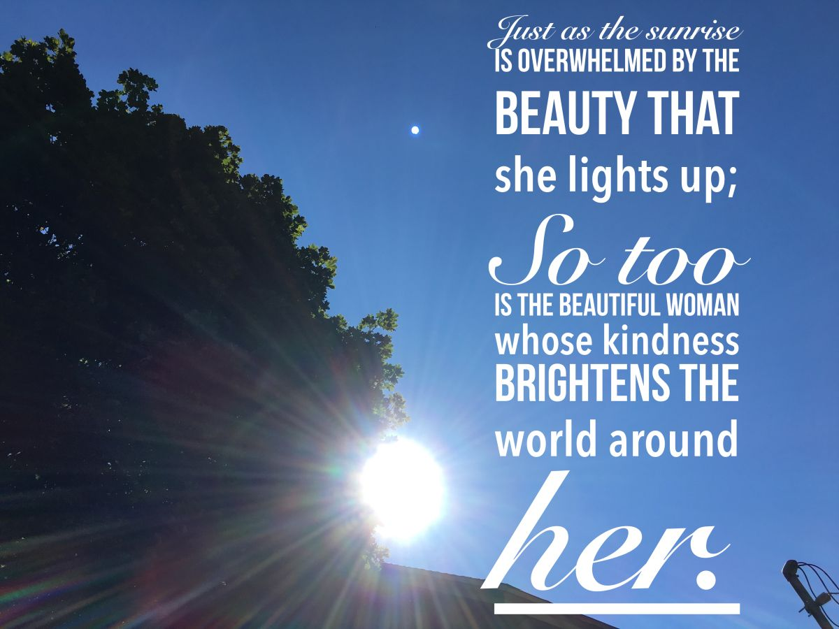 Just as the sunrise is overwhelmed by the beauty that she lights up; So too is a…