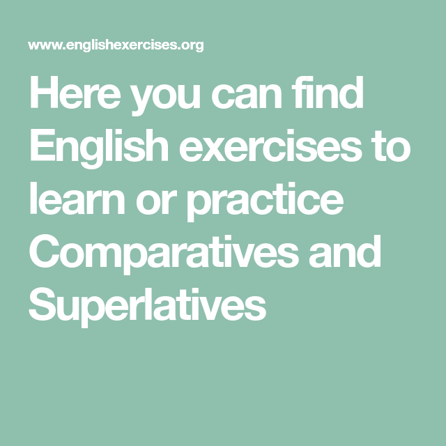 Here You Can Find English Exercises To Learn Or Practice Comparatives And Superlatives In 2021 English Exercises Superlatives Learn English
