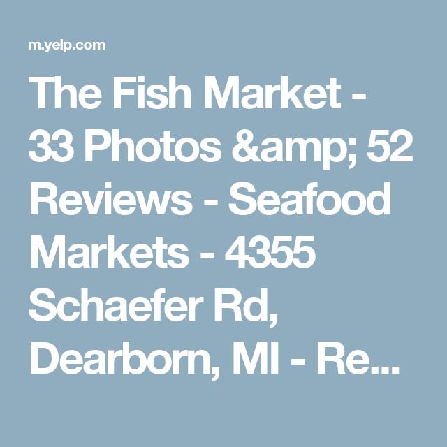 The Fish Market 33 Photos Amp 52 Reviews Seafood Markets 4355 Schaefer Rd Dearborn Mi Restaurant Reviews The Fish Market Dearborn Seafood Market