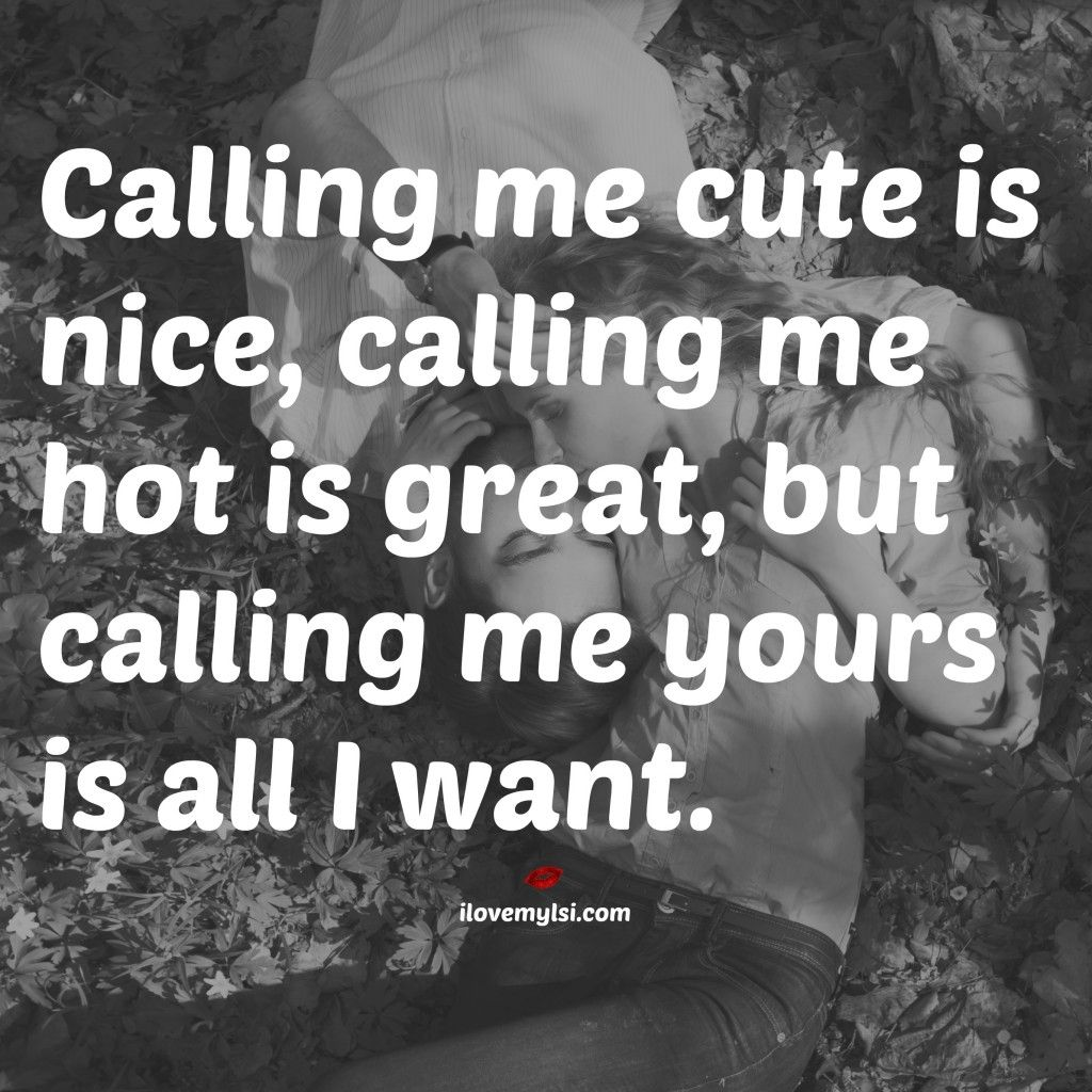 Call Me Yours I Love My Lsi Romantic Quotes Hot Quotes Quotes