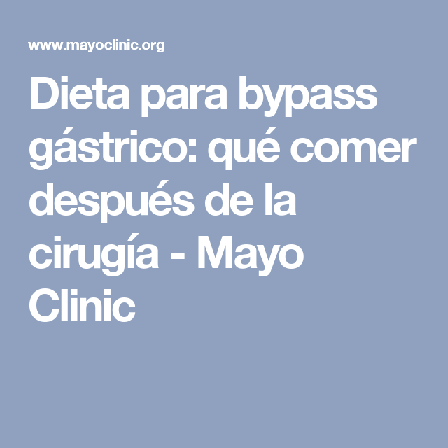 Dieta Para Bypass Gástrico Qué Comer Después De La Cirugía Mayo Clinic Gastric Bypass Diet Bariatric Bariatric Surgery