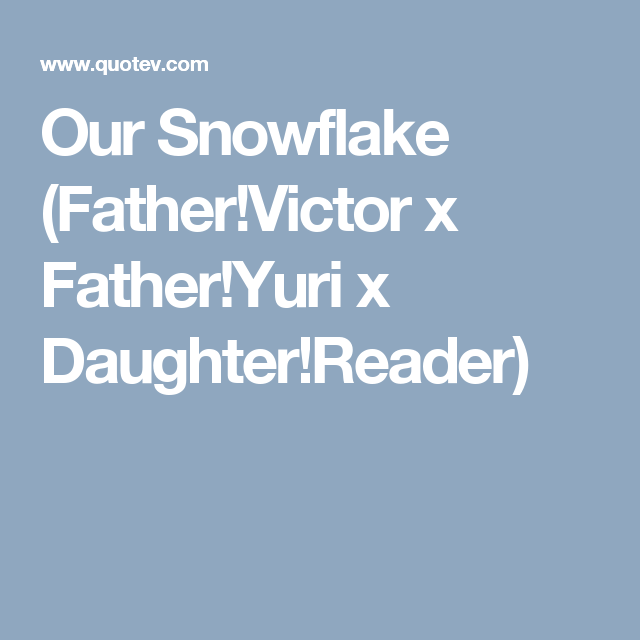 Our Snowflake (Father!Victor x Father!Yuri x Daughter!Reader) | Blue