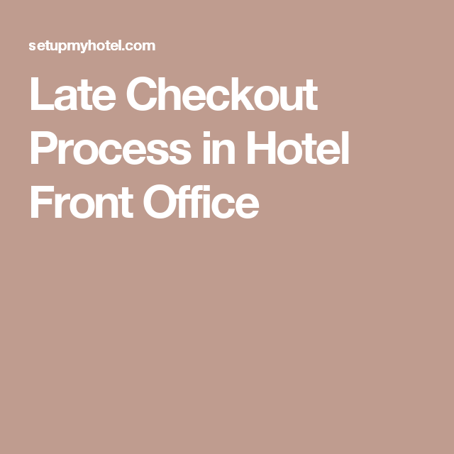Late Checkout Process In Hotel Front Office Front Office Hotel