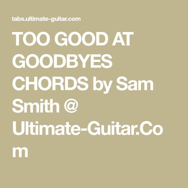 Too Good At Goodbyes Chords By Sam Smith Ultimate Guitar